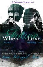 When Future Love | Dramione by schnapp_real