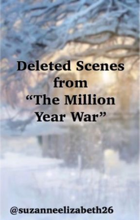 "Deleted Scenes from ""The Million Year War."" by SuzanneElizabeth26"