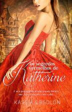 Os Segredos Vermelhos De Katherine- Livro um trilogia Katherine by teenprojeto