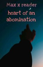 Heart Of An Abomination || Max X Reader by Nina5906