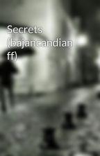 Secrets (bajancandian ff) by Rottenbutterfly