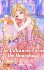 The Villainess Turns the Hourglass (Part 2) by u_unaynay