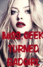 Miss.Geek Turned BadGirl by Tati0007