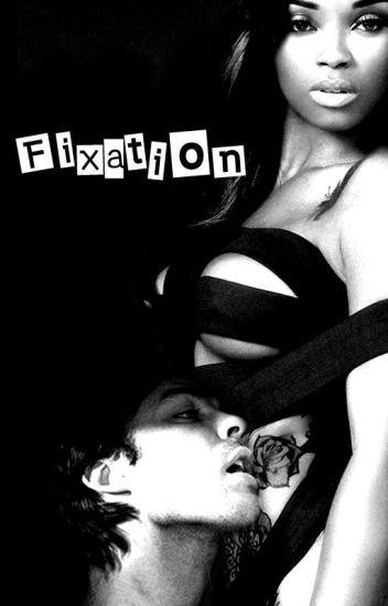 Fixation...