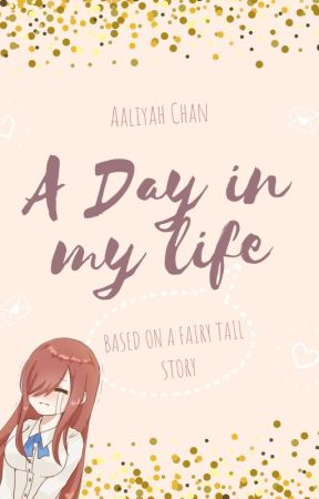 A Day In My Life (A Fairytail Story) by aaliyahchan