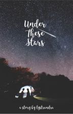 Under these Stars (ON HOLD) by lystrandra