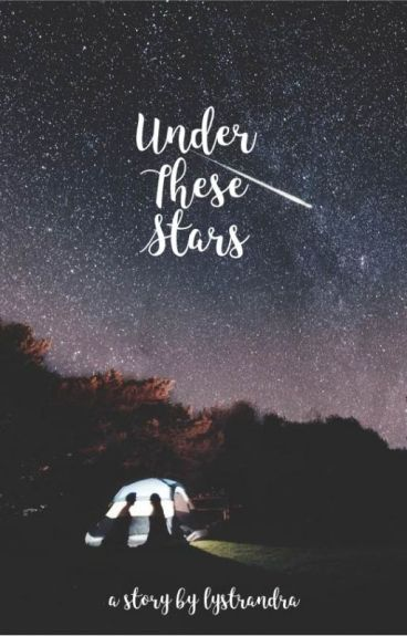 Under these Stars (IN PROCESS OF EDITING)