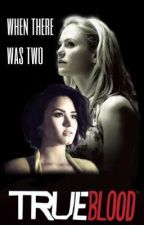 When There Was Two 。 True Blood fanfiction by Rouge_Rogue