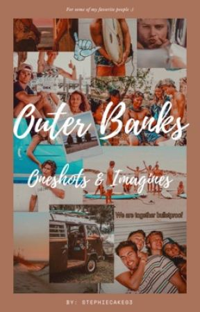 Outer Banks | Oneshots & Imagines by Stephiecake03