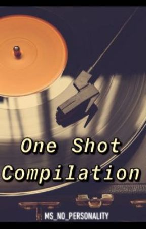 One Shot Compilation by ms_no_personality
