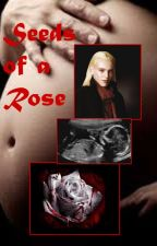 Seeds of a Rose (The Rose and The Thorn Sequel) by dececcoabc