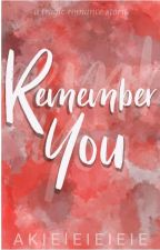 Remember You (On Going)  by akieieieieie