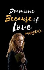 Dramione-Because of Love [END] by Poppytata