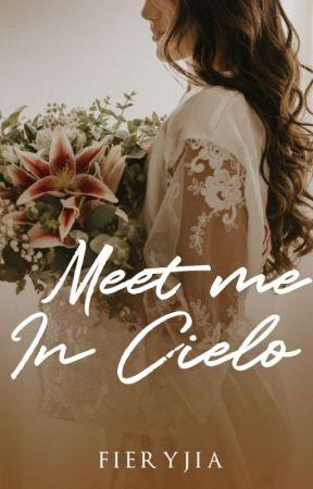 Meet me in Cielo (Completed)  by _fieryjia