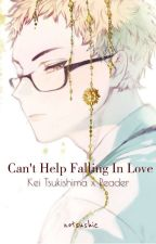 Can't Help Falling In Love {Kei Tsukishima x Reader} by notsushie