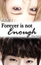 MLLFMT 2 : Forever Is Not Enough ( Short Story ) [ COMPLETED ] by itstheklime