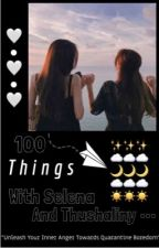 100 things with Selena & Thushaliny  by AGx6xSG
