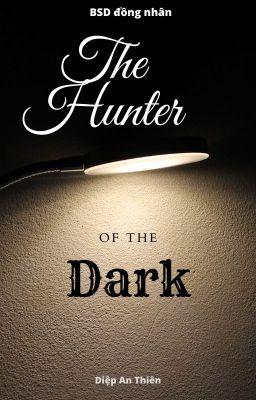 Đọc truyện [BSD Đồng Nhân] The Hunter of the Dark - Kẻ truy hôn