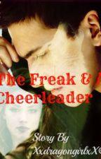 The Freak & A Cheerleader(On Hold) by XxdragongirlxX
