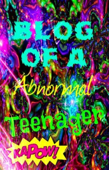Blog Of An Abnormal Teenager by Brookie_Monster