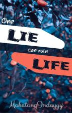 One Lie, Can Ruin Life  by MakatangIndayyy