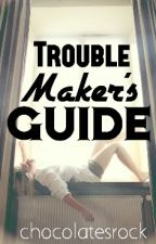 Troublemaker's Guide by chocolatesrock