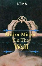 Mirror Mirror On The Wall by reddarlinggg