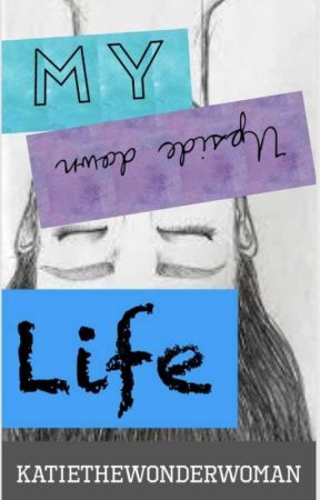 My Upside Down Life by Katiethewonderwomen