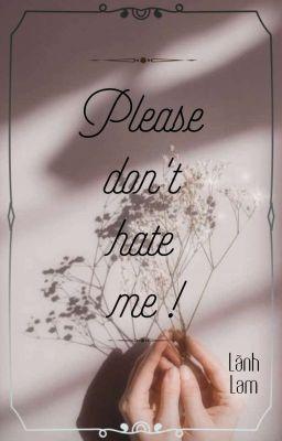 Đọc truyện [Dương-Yết] (Boylove) Please don't hate me!