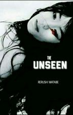 THE UNSEEN by rerushi_watabe
