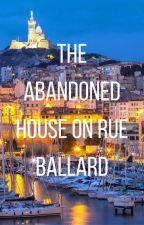 The Abandoned House on Rue Ballard by SleepingPeppers