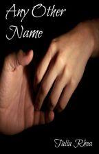 Any Other Name by Talia_Rhea