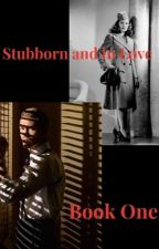 Stubborn and in Love (Book One) by Lilac_Writings