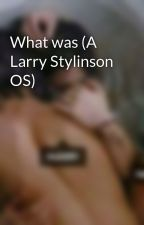 What was (A Larry Stylinson OS) by kissouis