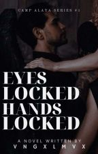Camp Alaya Series #1: Eyes Locked, Hands Locked (Under Revision)  by qeelllllyyyyy