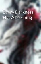 Every Darkness Has A Morning by DayDreamPeachBlossom