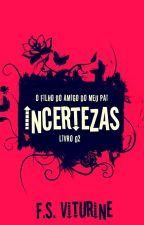 O FILHO DO AMIGO DO MEU PAI - INCERTEZAS - LIVRO 02 (RASCUNHO) by FSViturine