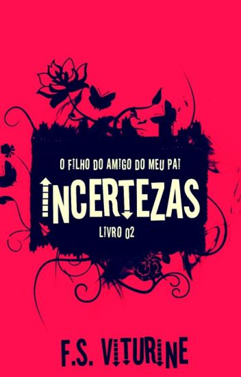 O FILHO DO AMIGO DO MEU PAI - INCERTEZAS - LIVRO 02 (RASCUNHO)