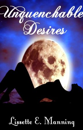 Unquenchable Desires by Gethsemane95