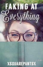 Faking at Everything by xsquarepantsx