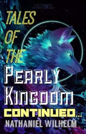 Tales of the Pearly Kingdom Continued... [Pearly Tales Book 2] by NathanielWilhelm
