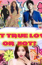 Is it TRUE LOVE or NOT ? by ligayaaa13