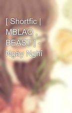 [ Shortfic | MBLAQ , BEAST ] - Ngày Nghỉ by Lazyy_Jinn