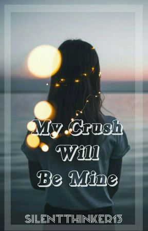 My Crush Will Be Mine [On Going] by silentthinker8