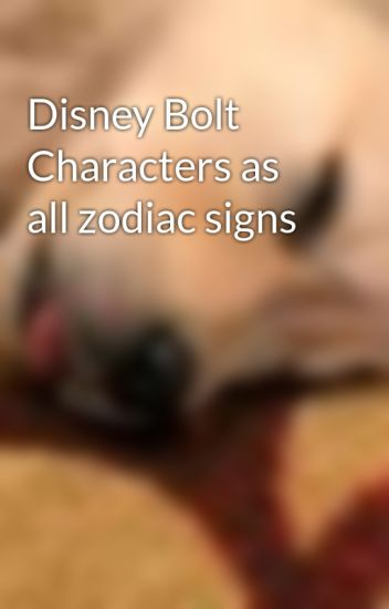 Disney Bolt Characters As All Zodiac Signs Salma Benamer Wattpad