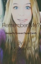 Remember Me? (Sequel to Forever) by ilytaycaniff