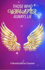 Those Who Whisper Always Lie by magicalgirlpolaris
