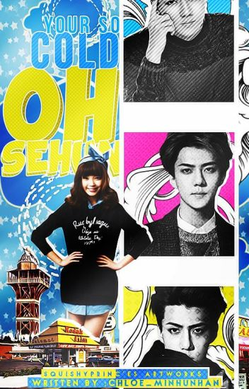 [EDITING] You're So Cold; Oh Sehun [EXO - Sehun Fan Fiction]