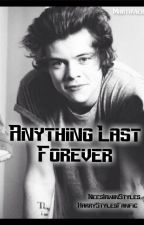 Anything Last Forever ||HarryStyles FanFic by NeesIrwinStyles