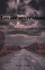 You are never alone and you have nowhere to hide by mo_1304